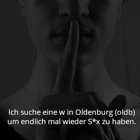 Ich suche eine w in Oldenburg (oldb) um endlich mal wieder S*x zu haben.
