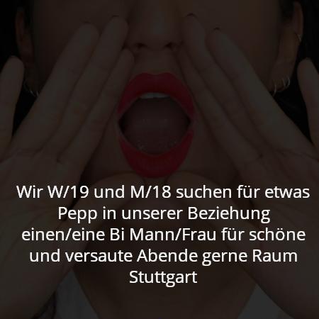 Wir W/19 und M/18 suchen für etwas Pepp in unserer Beziehung einen/eine Bi Mann/Frau für schöne und versaute Abende gerne Raum Stuttgart