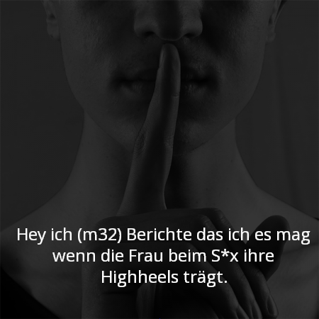 Hey ich (m32) Berichte das ich es mag wenn die Frau beim S*x ihre Highheels trägt.