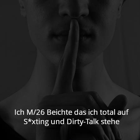Ich M/26 Beichte das ich total auf S*xting und Dirty-Talk stehe