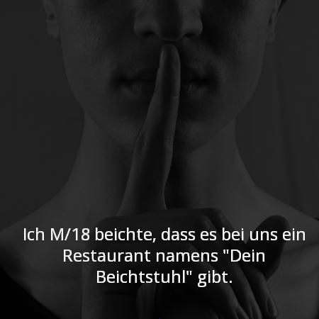 """Ich M/18 beichte, dass es bei uns ein Restaurant namens """"Dein Beichtstuhl"""" gibt."""