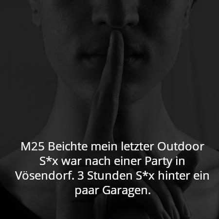 M25 Beichte mein letzter Outdoor S*x war nach einer Party in Vösendorf. 3 Stunden S*x hinter ein paar Garagen.