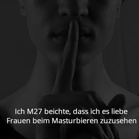 Ich M27 beichte, dass ich es liebe Frauen beim Masturbieren zuzusehen