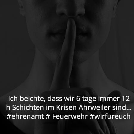Ich beichte, dass wir 6 tage immer 12 h Schichten im Krisen Ahrweiler sind… #ehrenamt # Feuerwehr #wirfüreuch