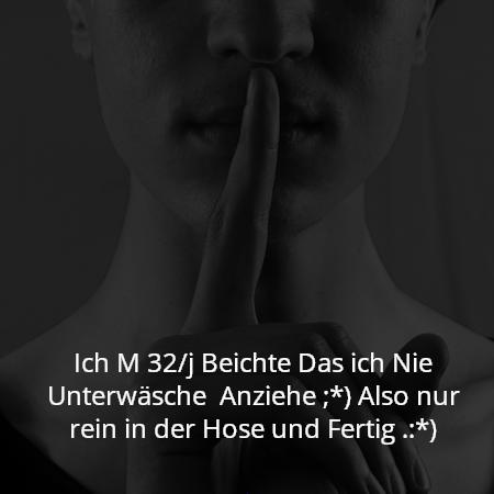Ich M 32/j Beichte Das ich Nie Unterwäsche  Anziehe ;*) Also nur rein in der Hose und Fertig .:*)