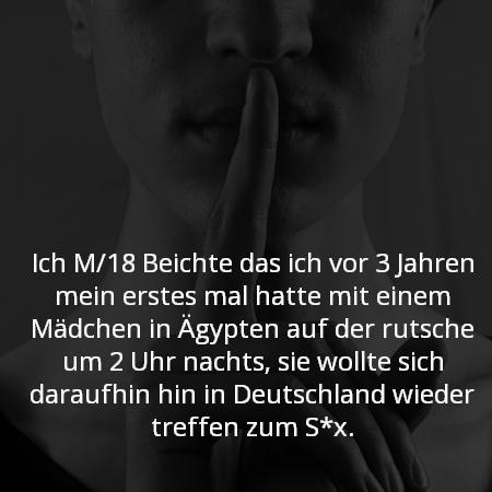 Ich M/18 Beichte das ich vor 3 Jahren mein erstes mal hatte mit einem Mädchen in Ägypten auf der rutsche um 2 Uhr nachts, sie wollte sich daraufhin hin in Deutschland wieder treffen zum S*x.