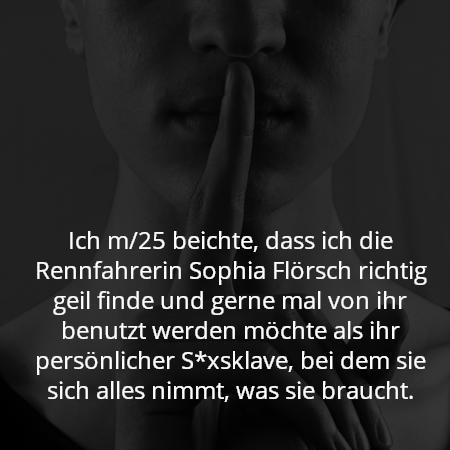 Ich m/25 beichte, dass ich die Rennfahrerin Sophia Flörsch richtig geil finde und gerne mal von ihr benutzt werden möchte als ihr persönlicher S*xsklave, bei dem sie sich alles nimmt, was sie braucht.