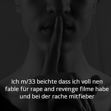 Ich m/33 beichte das ich voll nen fable für rape and revenge filme habe und bei der rache mitfieber