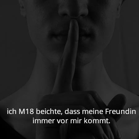 ich M18 beichte, dass meine Freundin immer vor mir kommt.