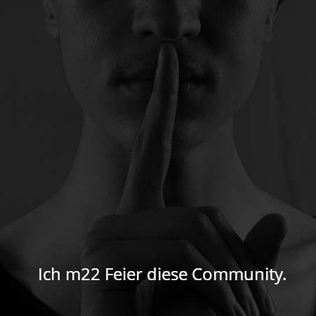 Ich m22 Feier diese Community.