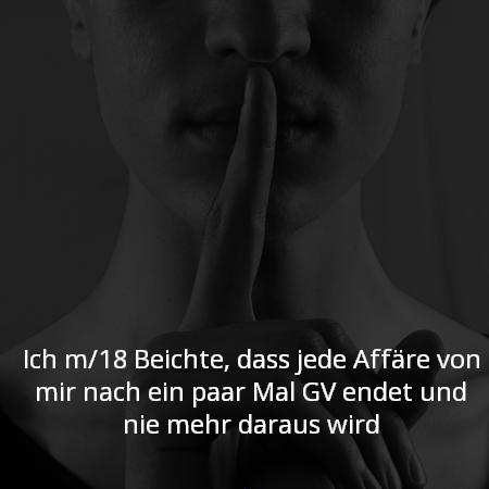 Ich m/18 Beichte, dass jede Affäre von mir nach ein paar Mal GV endet und nie mehr daraus wird