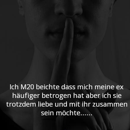 Ich M20 beichte das mich meine ex häufiger betrogen hat aber ich sie trotzdem liebe und mit ihr zusammen sein möchte
