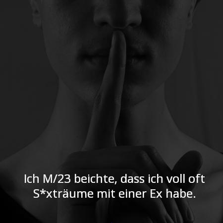 Ich M/23 beichte, dass ich voll oft S*xträume mit einer Ex habe.