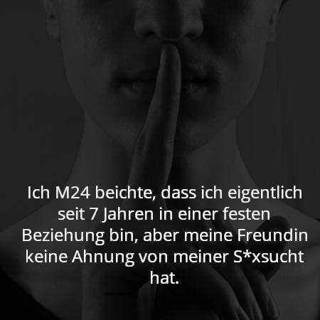 Ich M24 beichte, dass ich eigentlich seit 7 Jahren in einer festen Beziehung bin, aber meine Freundin keine Ahnung von meiner S*xsucht hat.