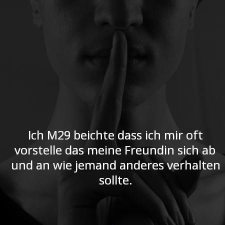 Ich M29 beichte das ich mir oft vorstelle das meine Freundin sich ab und an wie jemand anderes verhalten sollte.